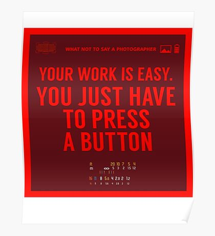 What NOT to Say to a Photographer - your work is easy Poster