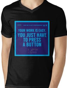 What NOT to Say to a Photographer - your work is easy Mens V-Neck T-Shirt