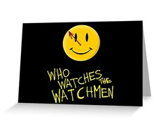 Who Watches the Watchmen and smile   Greeting Card