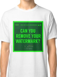 What NOT to Say to a Photographer -can you remove your watermark  Classic T-Shirt