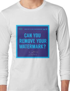 What NOT to Say to a Photographer -can you remove your watermark  Long Sleeve T-Shirt