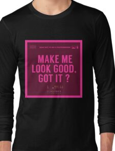 What NOT to Say to a Photographer - make me look good got it? Long Sleeve T-Shirt