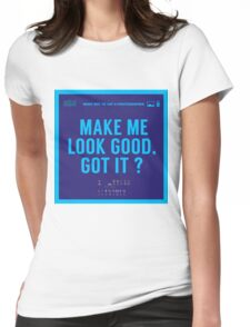 What NOT to Say to a Photographer - make me look good got it? Womens Fitted T-Shirt
