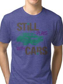Still plays with cars (3) Tri-blend T-Shirt