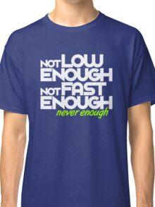 Not low enough, Not fast enough, Never enough (7) Classic T-Shirt