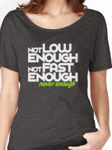 Not low enough, Not fast enough, Never enough (7) Women's Relaxed Fit T-Shirt