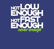Not low enough, Not fast enough, Never enough (7) Unisex T-Shirt
