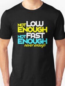 Not low enough, Not fast enough, Never enough (5) Unisex T-Shirt