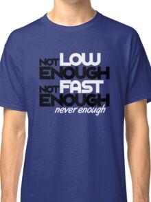 Not low enough, Not fast enough, Never enough (3) Classic T-Shirt