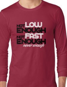 Not low enough, Not fast enough, Never enough (3) Long Sleeve T-Shirt