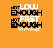 Not low enough, Not fast enough, Never enough (3) Unisex T-Shirt
