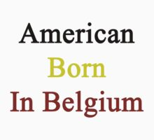 American Born In Belgium  by supernova23
