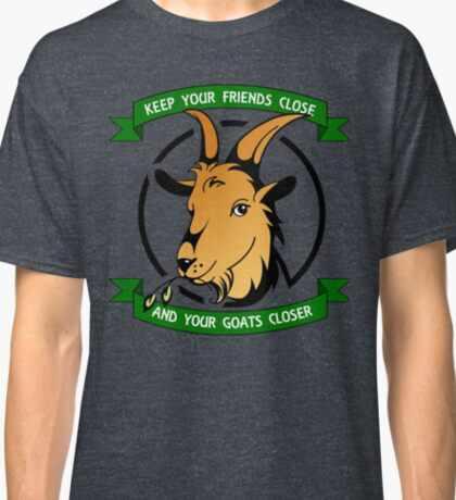 Keep Your Friends Close And Your Goats Closer Classic T-Shirt