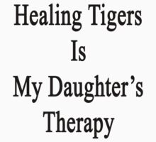 Healing Tigers Is My Daughter's Therapy  by supernova23