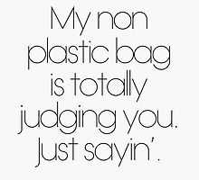 My Non Plastic Bag Is Totally Judging You. Just Sayin' by hopealittle