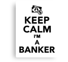 Keep calm I'm a Banker Canvas Print