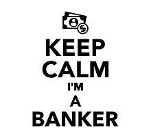 Keep calm I'm a Banker Photographic Print