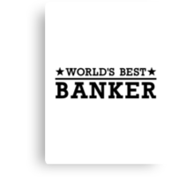 World's best banker Canvas Print