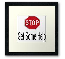 Stop get some help Framed Print