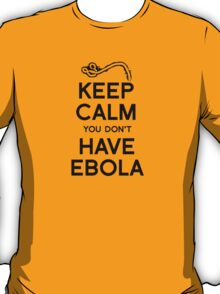 Keep Calm You Don't Have Ebola T-Shirt