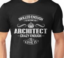 Skilled Enough To Become An Architect Unisex T-Shirt