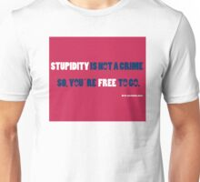 STUPIDITY IS NOT A CRIME Unisex T-Shirt