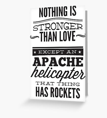 Nothning is stronger than love , Apache , Helicopter, Funny love  Greeting Card