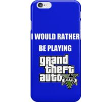 I Would Rather Be Playing - GTA V iPhone Case/Skin