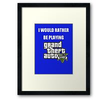I Would Rather Be Playing - GTA V Framed Print