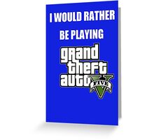 I Would Rather Be Playing - GTA V Greeting Card