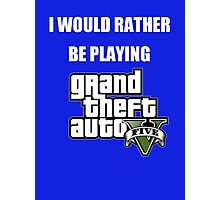 I Would Rather Be Playing - GTA V Photographic Print