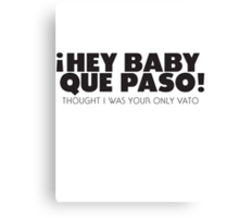 Que Paso! Thought I was your only vato... Canvas Print