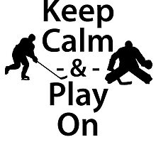 Keep Calm and Play On (Hockey) by kwg2200