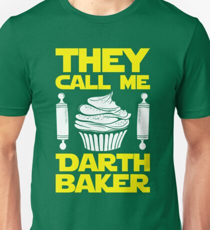 They Call Me Darth Baker T-Shirt, Funny Star Baker Love Unisex T-Shirt