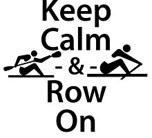 Keep Calm and Row On by kwg2200