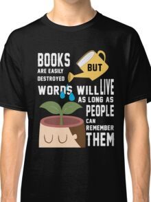 Books Are Easily Destroyed But Words  Classic T-Shirt