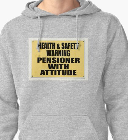 Health and Safety gone mad, Pensioner with Attitude Pullover Hoodie