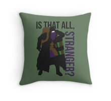 Is that all, stranger? Throw Pillow