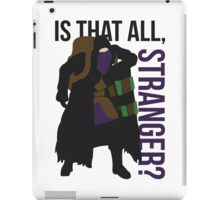 Is that all, stranger? iPad Case/Skin