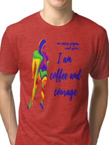 I Am Coffee and Courage Tri-blend T-Shirt