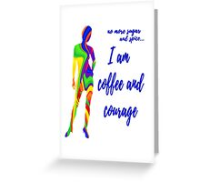I Am Coffee and Courage Greeting Card