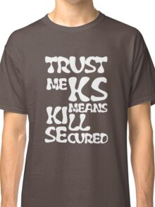 KS Means Kill Secured White Text Classic T-Shirt