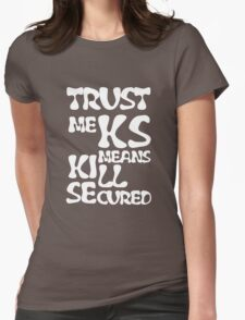 KS Means Kill Secured White Text Womens Fitted T-Shirt