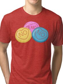 Don't you know what no means?  Tri-blend T-Shirt