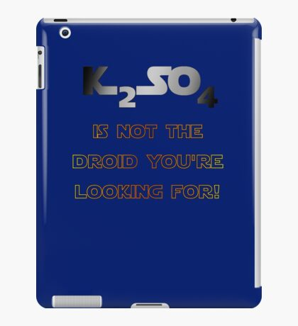 Potassium Sulphate not a droid! iPad Case/Skin