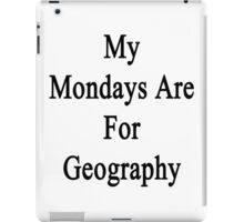 My Mondays Are For Geography  iPad Case/Skin