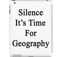 Silence It's Time For Geography  iPad Case/Skin