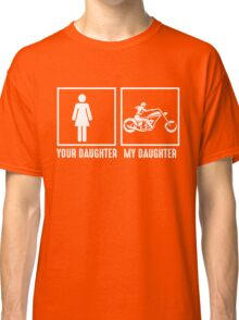 Your Daughter, My Daughter Classic T-Shirt