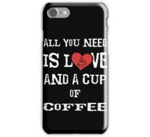 All You Need is Love and a Cup of Coffee iPhone Case/Skin