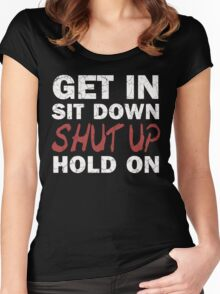 Get In Sit Down Shut Up Hold On Women's Fitted Scoop T-Shirt
